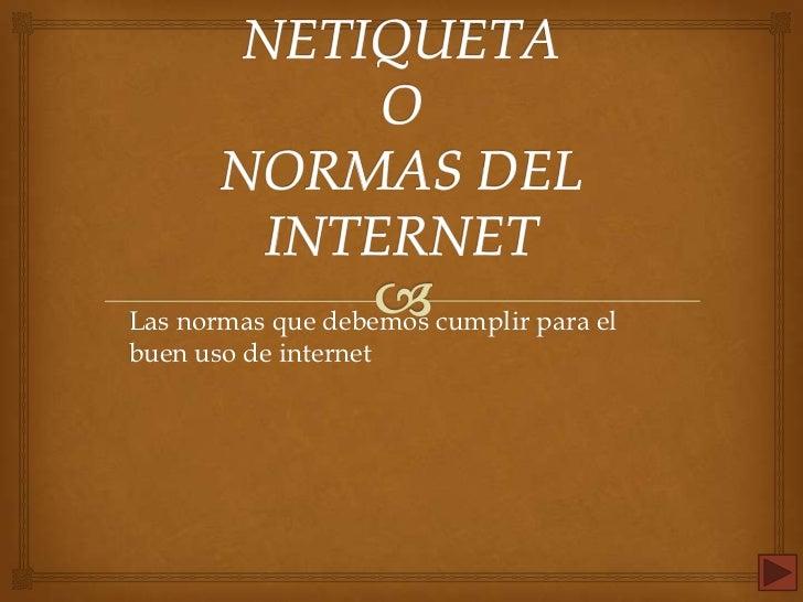 Las normas que debemos cumplir para elbuen uso de internet