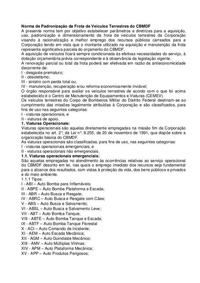 Norma de Padronização da Frota de Veículos Terrestres do CBMDF A presente norma tem por objetivo estabelecer parâmetros e ...