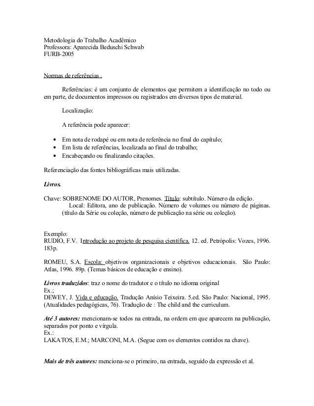 Metodologia do Trabalho Acadêmico Professora: Aparecida Beduschi Schwab FURB-2005 Normas de referências . Referências: é u...
