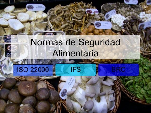 Normas de Seguridad       AlimentariaISO 22000   IFS     BRC