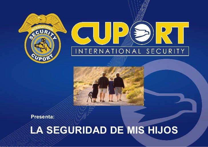 LA SEGURIDAD DE MIS HIJOS Presenta: