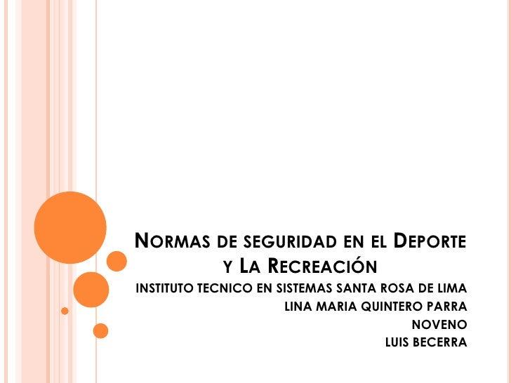 NORMAS DE SEGURIDAD EN EL DEPORTE        Y LA RECREACIÓNINSTITUTO TECNICO EN SISTEMAS SANTA ROSA DE LIMA                  ...