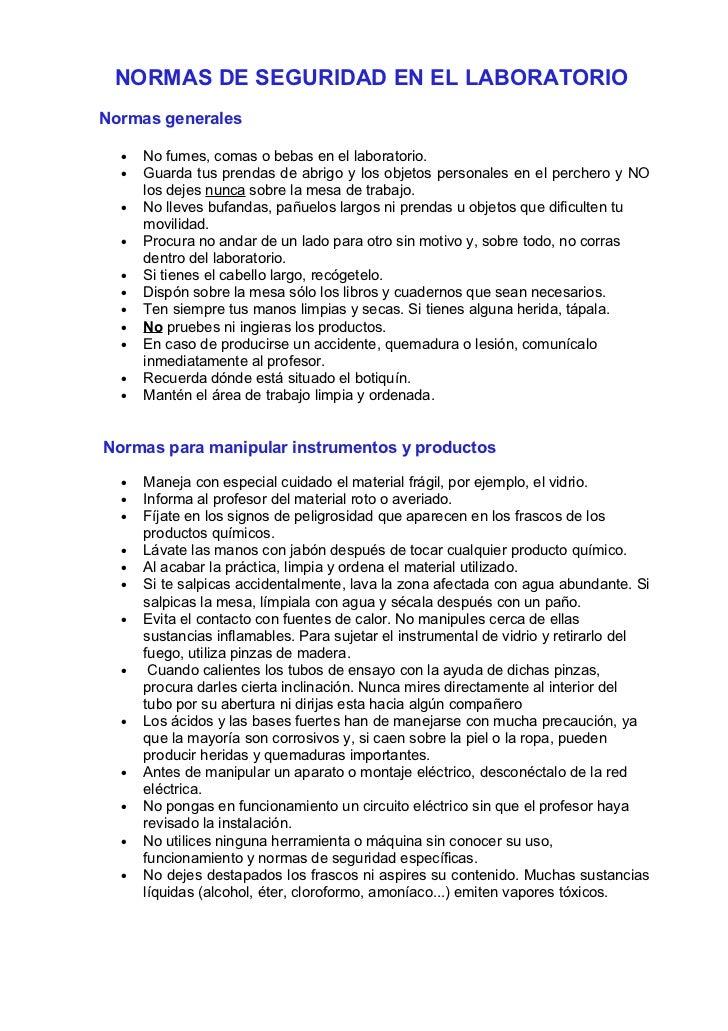NORMAS DE SEGURIDAD EN EL LABORATORIONormas generales  •   No fumes, comas o bebas en el laboratorio.  •   Guarda tus pren...
