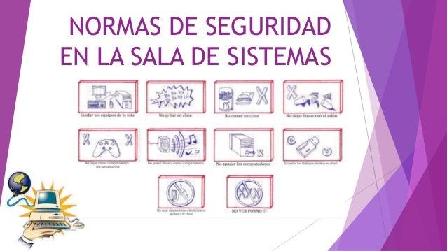 Normas de seguridad en la sala de sistemas for Ver de la salade