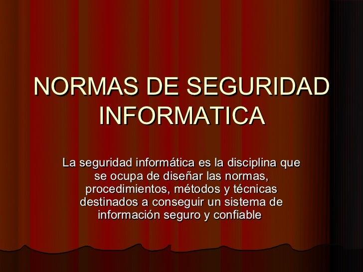 NORMAS DE SEGURIDAD    INFORMATICA La seguridad informática es la disciplina que       se ocupa de diseñar las normas,    ...