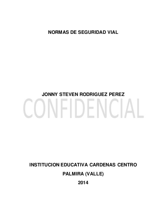 NORMAS DE SEGURIDAD VIAL JONNY STEVEN RODRIGUEZ PEREZ INSTITUCION EDUCATIVA CARDENAS CENTRO PALMIRA (VALLE) 2014