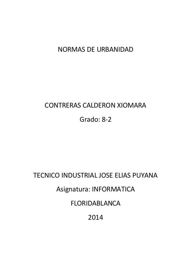 NORMAS DE URBANIDAD CONTRERAS CALDERON XIOMARA Grado: 8-2 TECNICO INDUSTRIAL JOSE ELIAS PUYANA Asignatura: INFORMATICA FLO...