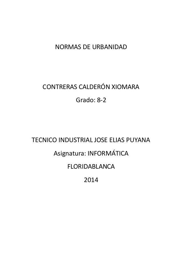 NORMAS DE URBANIDAD CONTRERAS CALDERÓN XIOMARA Grado: 8-2 TECNICO INDUSTRIAL JOSE ELIAS PUYANA Asignatura: INFORMÁTICA FLO...