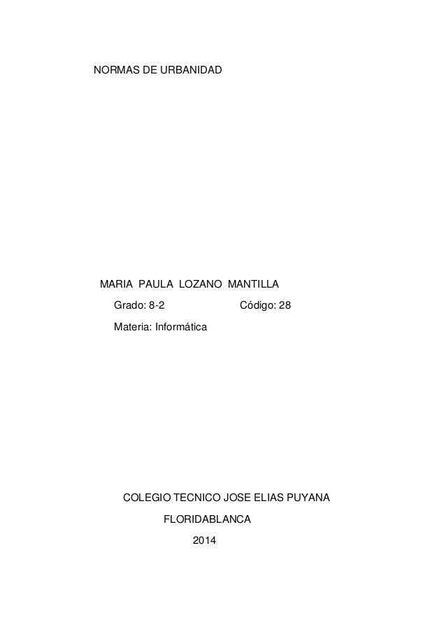 NORMAS DE URBANIDAD MARIA PAULA LOZANO MANTILLA Grado: 8-2 Código: 28 Materia: Informática COLEGIO TECNICO JOSE ELIAS PUYA...
