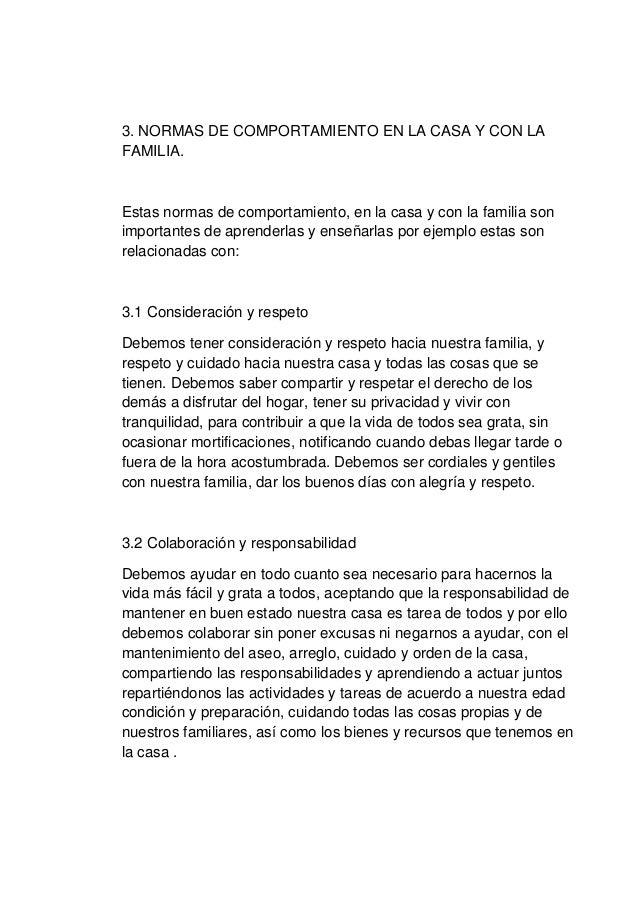3. NORMAS DE COMPORTAMIENTO EN LA CASA Y CON LA FAMILIA. Estas normas de comportamiento, en la casa y con la familia son i...