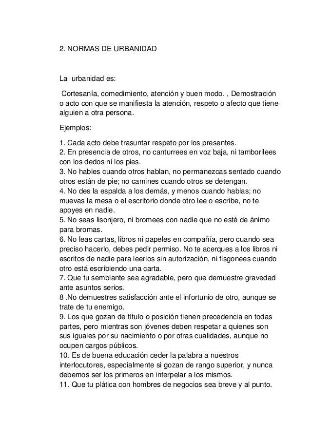 2. NORMAS DE URBANIDAD La urbanidad es: Cortesanía, comedimiento, atención y buen modo. , Demostración o acto con que se m...