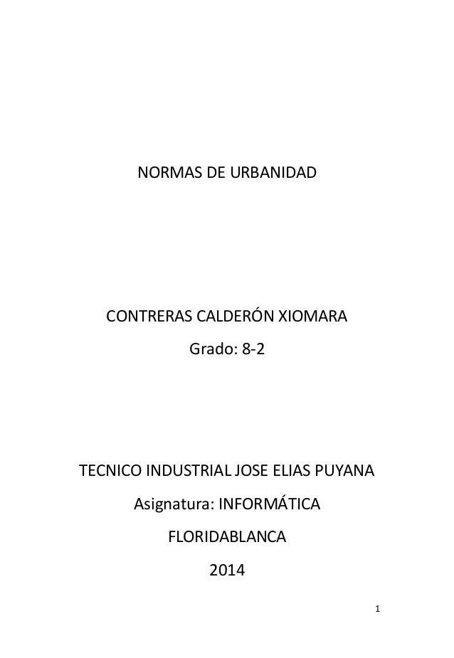 1 NORMAS DE URBANIDAD CONTRERAS CALDERÓN XIOMARA Grado: 8-2 TECNICO INDUSTRIAL JOSE ELIAS PUYANA Asignatura: INFORMÁTICA F...