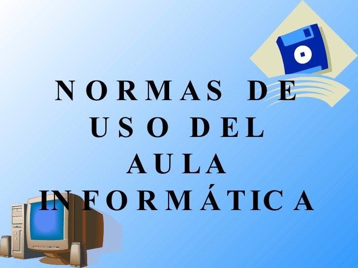 NORMAS DE USO DEL AULA INFORMÁTICA