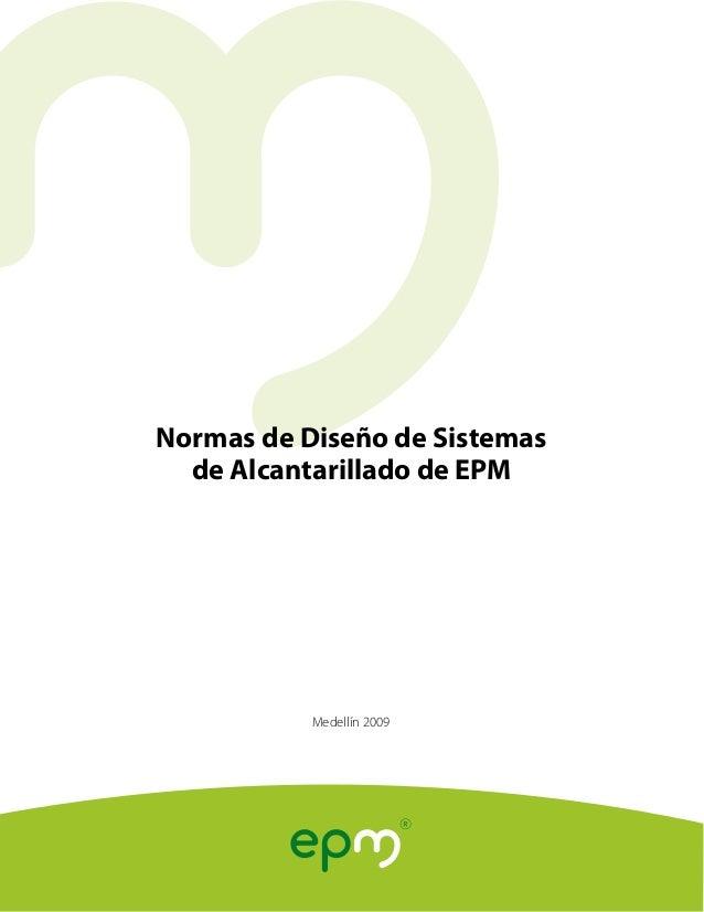 Normas de Diseño de Sistemas de Alcantarillado de EPM  Medellín 2009