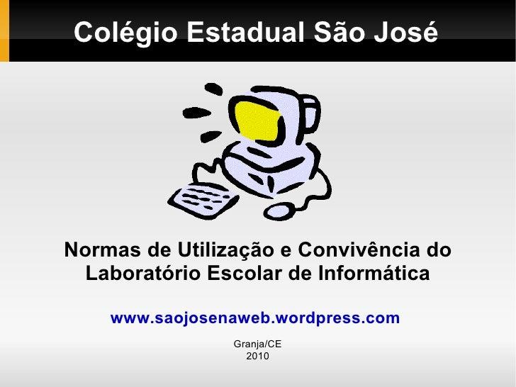 Colégio Estadual São José Normas de Utilização e Convivência do Laboratório Escolar de Informática www.saojosenaweb.wordpr...