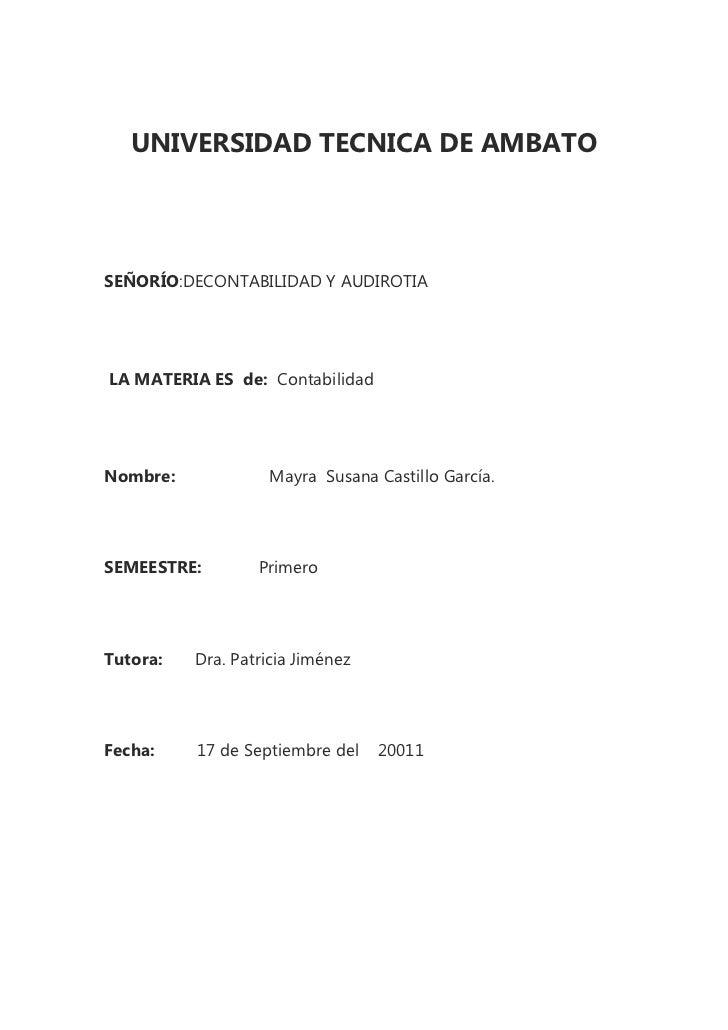 UNIVERSIDAD TECNICA DE AMBATOSEÑORÍO:DECONTABILIDAD Y AUDIROTIALA MATERIA ES de: ContabilidadNombre:             Mayra Sus...