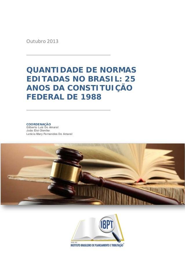 Outubro 2013  QUANTIDADE DE NORMAS EDITADAS NO BRASIL: 25 ANOS DA CONSTITUIÇÃO FEDERAL DE 1988  COORDENAÇÃO Gilberto Luiz ...