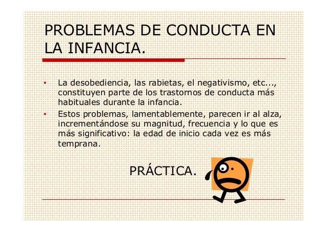 PROBLEMAS DE CONDUCTA ENLA INFANCIA.•   La desobediencia, las rabietas, el negativismo, etc...,    constituyen parte de lo...