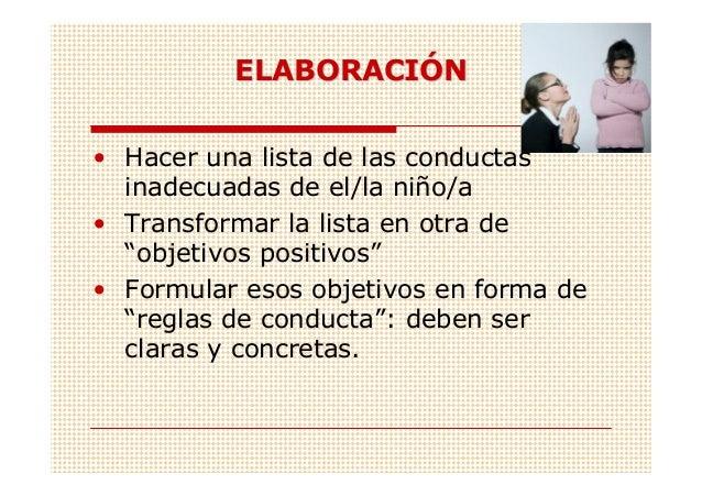 """ELABORACIÓN• Hacer una lista de las conductas  inadecuadas de el/la niño/a• Transformar la lista en otra de  """"objetivos po..."""