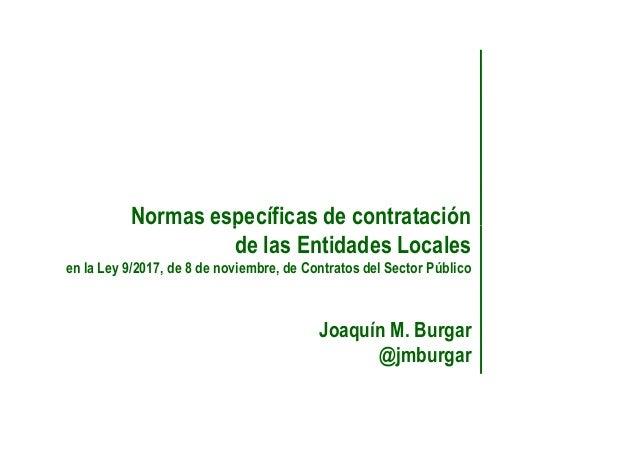 Normas específicas de contrataciónNormas específicas de contratación de las Entidades Locales en la Ley 9/2017, de 8 de no...