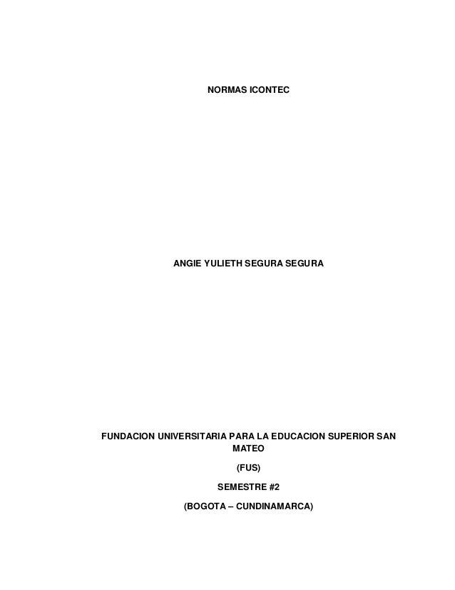 NORMAS ICONTEC  ANGIE YULIETH SEGURA SEGURA  FUNDACION UNIVERSITARIA PARA LA EDUCACION SUPERIOR SAN MATEO (FUS) SEMESTRE #...
