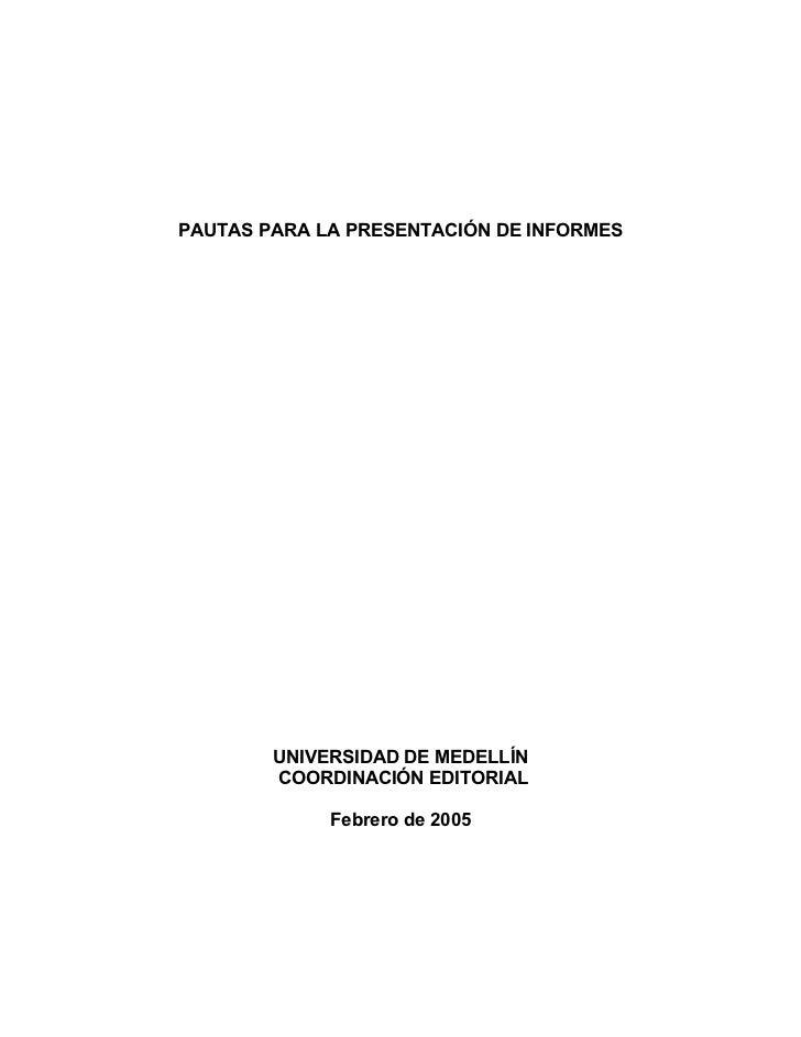 PAUTAS PARA LA PRESENTACIÓN DE INFORMES        UNIVERSIDAD DE MEDELLÍN        COORDINACIÓN EDITORIAL             Febrero d...