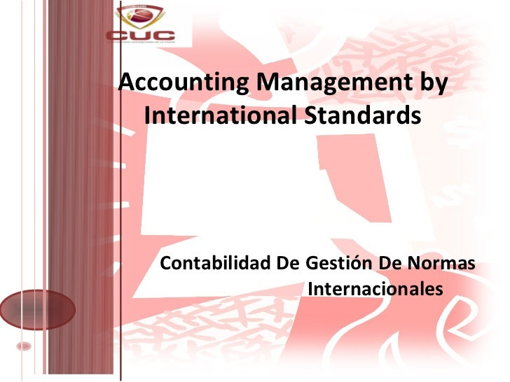 Accounting Management by  International Standards   Contabilidad De Gestión De Normas                   Internacionales