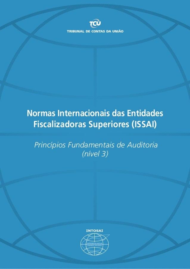 Normas Internacionais das Entidades Fiscalizadoras Superiores (ISSAI) Princípios Fundamentais de Auditoria (nível 3)