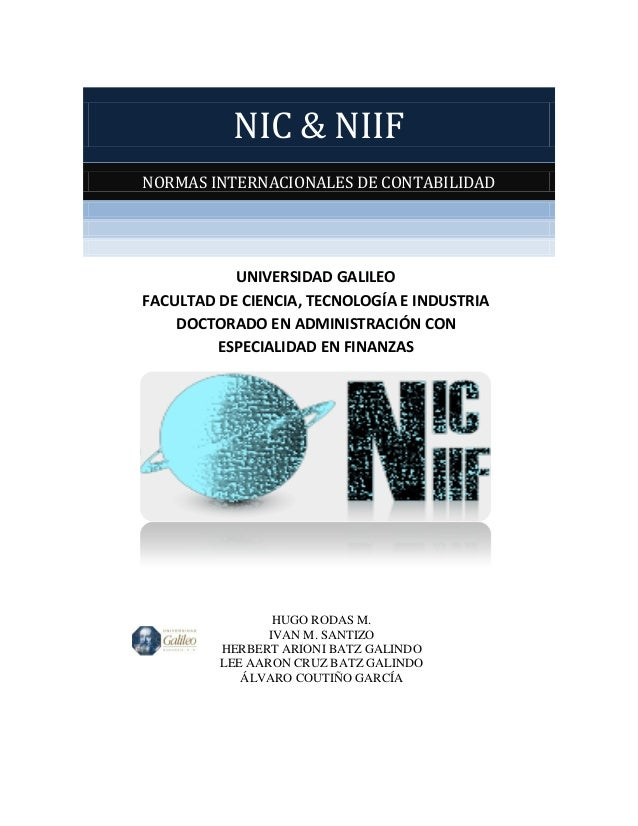 NIC & NIIF NORMAS INTERNACIONALES DE CONTABILIDAD UNIVERSIDAD GALILEO FACULTAD DE CIENCIA, TECNOLOGÍA E INDUSTRIA DOCTORAD...