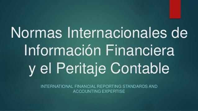 Normas Internacionales de Información Financiera y el Peritaje Contable INTERNATIONAL FINANCIAL REPORTING STANDARDS AND AC...