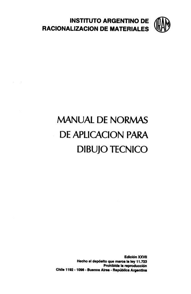 INSTITUTO ARGENTINO DE  RACIONALIZACION DE MATERIALES  MANUAL DE NORMAS  DE APLICACION PARA DIBUJO TECNICO  Edlclén XXVII ...