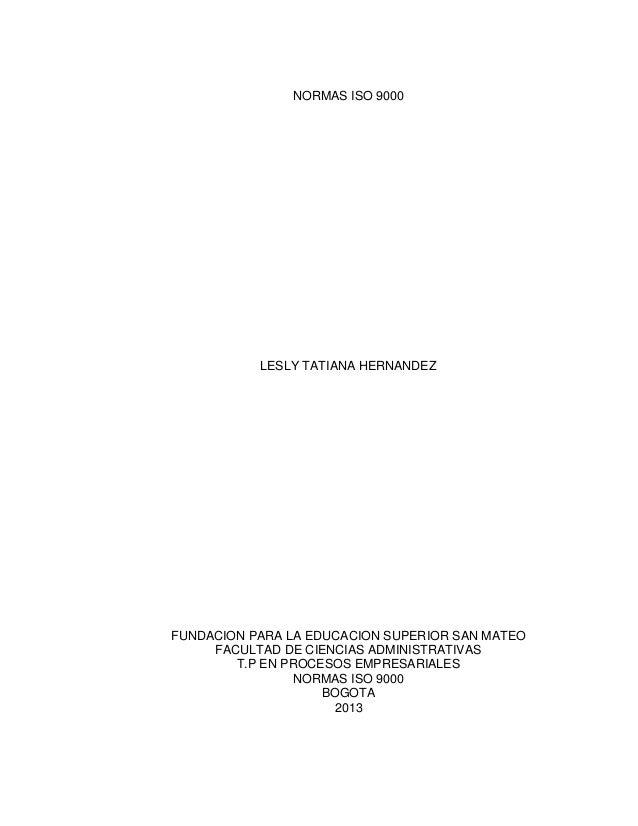 NORMAS ISO 9000LESLY TATIANA HERNANDEZFUNDACION PARA LA EDUCACION SUPERIOR SAN MATEOFACULTAD DE CIENCIAS ADMINISTRATIVAST....