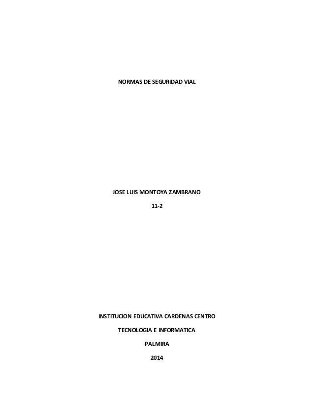 NORMAS DE SEGURIDAD VIAL JOSE LUIS MONTOYA ZAMBRANO 11-2 INSTITUCION EDUCATIVA CARDENAS CENTRO TECNOLOGIA E INFORMATICA PA...
