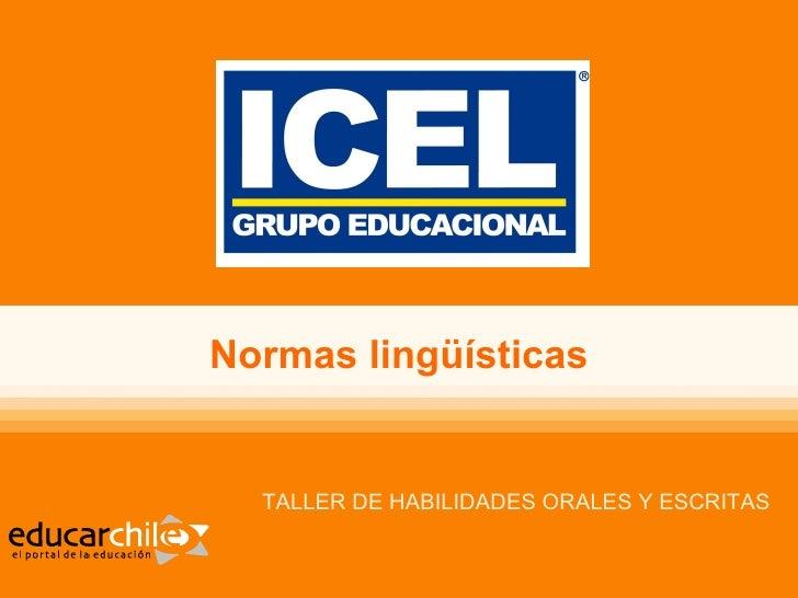 Normas lingüísticas  TALLER DE HABILIDADES ORALES Y ESCRITAS