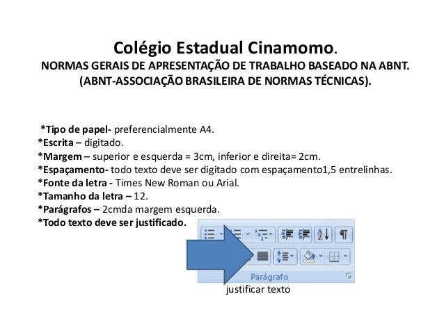 Colégio Estadual Cinamomo.  NORMAS GERAIS DE APRESENTAÇÃO DE TRABALHO BASEADO NA ABNT.  (ABNT-ASSOCIAÇÃO BRASILEIRA DE NOR...