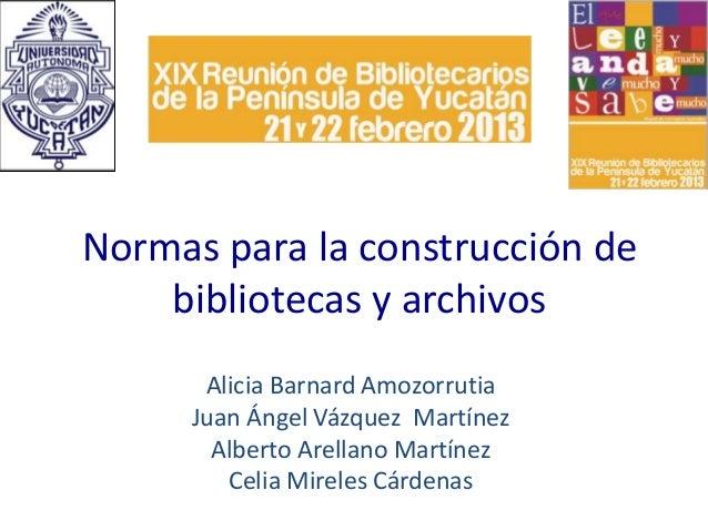 Normas para la construcción de    bibliotecas y archivos      Alicia Barnard Amozorrutia     Juan Ángel Vázquez Martínez  ...