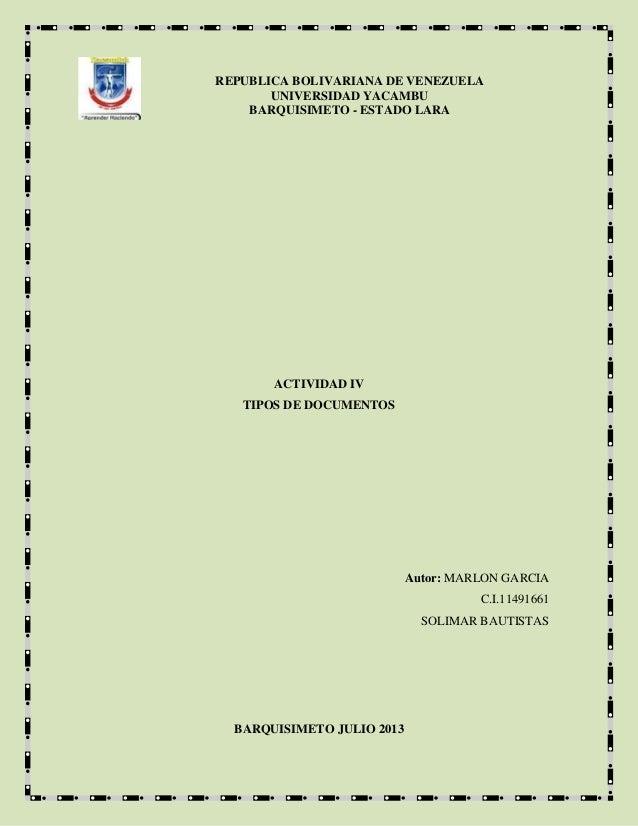 REPUBLICA BOLIVARIANA DE VENEZUELA UNIVERSIDAD YACAMBU BARQUISIMETO - ESTADO LARA ACTIVIDAD IV TIPOS DE DOCUMENTOS Autor: ...