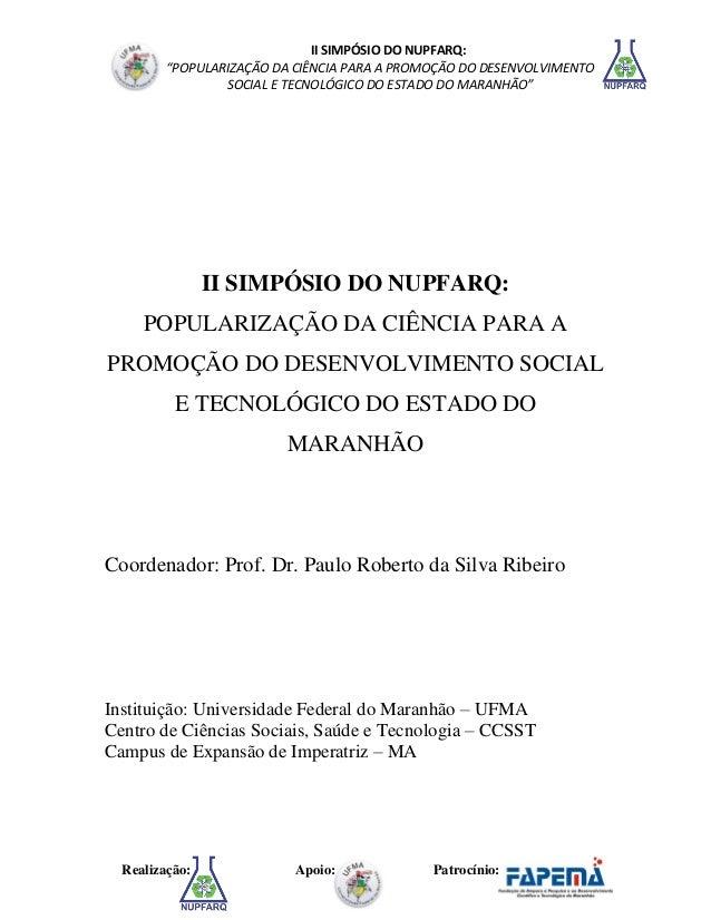 """II SIMPÓSIO DO NUPFARQ:  """"POPULARIZAÇÃO DA CIÊNCIA PARA A PROMOÇÃO DO DESENVOLVIMENTO  SOCIAL E TECNOLÓGICO DO ESTADO DO M..."""