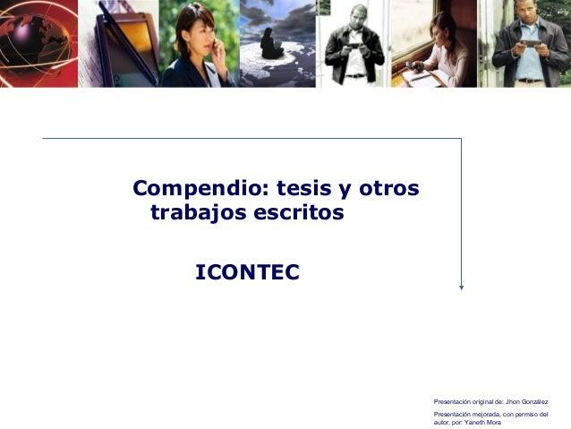 Presentación original de: Jhon González Presentación mejorada, con permiso del autor, por: Yaneth Mora Compendio: tesis y ...