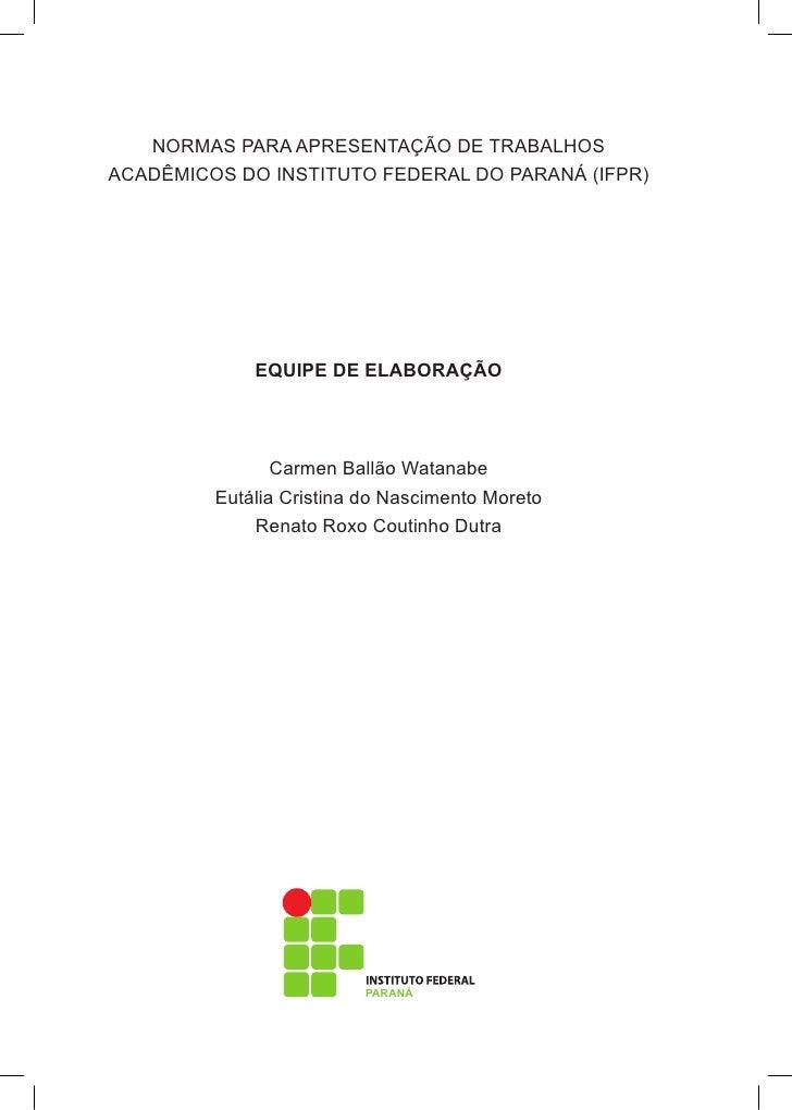 NORMAS PARA APRESENTAÇÃO DE TRABALHOSACADÊMICOS DO INSTITUTO FEDERAL DO PARANÁ (IFPR)             EQUIPE DE ELABORAÇÃO    ...
