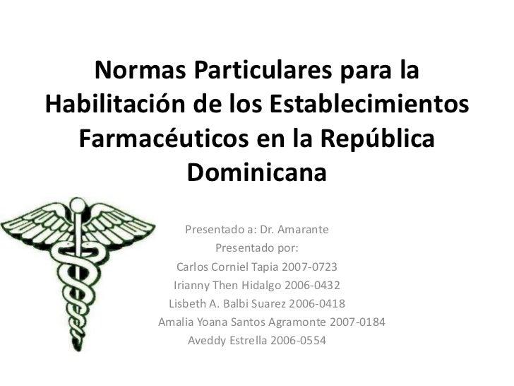 Normas Particulares para laHabilitación de los Establecimientos  Farmacéuticos en la República            Dominicana      ...