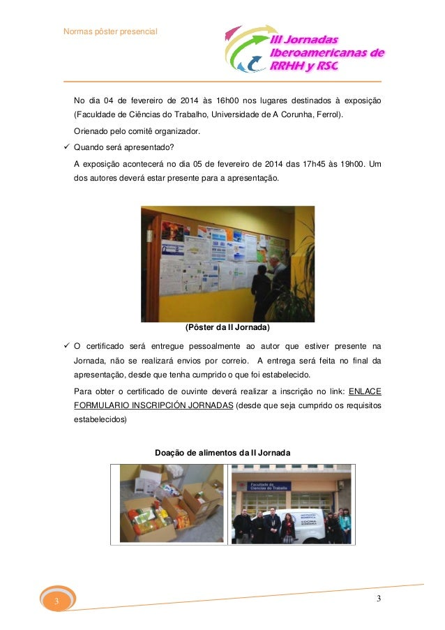 Normas pôster presencial  No dia 04 de fevereiro de 2014 às 16h00 nos lugares destinados à exposição (Faculdade de Ciência...