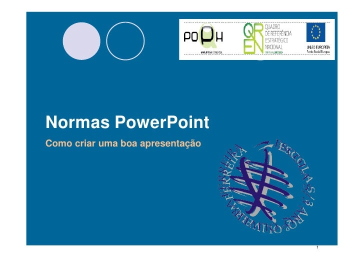 Introdução à Criação de Apresentações                    PowerPoint     Normas PowerPoint  Como criar uma boa apresentação...