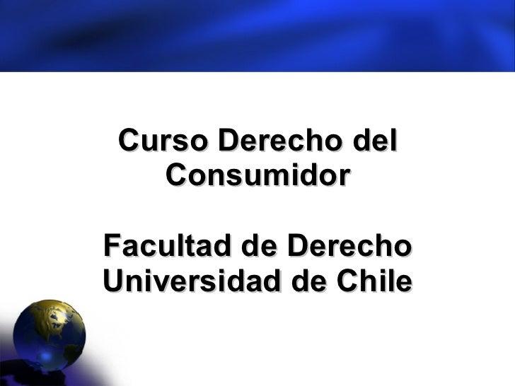 Curso Derecho del Consumidor Facultad de Derecho Universidad de Chile