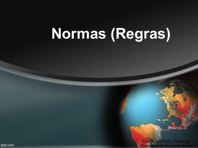 Normas (Regras)  Ana Sofia Costa - Psicóloga Forense e da Exclusão Social