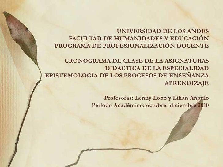 UNIVERSIDAD DE LOS ANDES FACULTAD DE HUMANIDADES Y EDUCACIÓN PROGRAMA DE PROFESIONALIZACIÓN DOCENTE CRONOGRAMA DE CLASE DE...