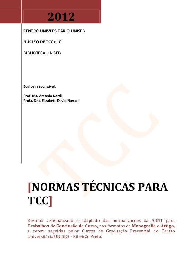 2012CENTRO UNIVERSITÁRIO UNISEBNÚCLEO DE TCC e ICBIBLIOTECA UNISEBEquipe responsável:Prof. Ms. Antonio NardiProfa. Dra. El...