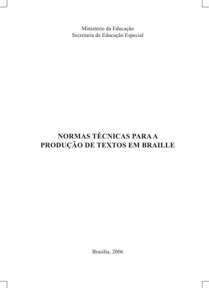 Ministério da Educação       Secretaria de Educação Especial        NORMAS TÉCNICAS PARA A PRODUÇÃO DE TEXTOS EM BRAILLE  ...