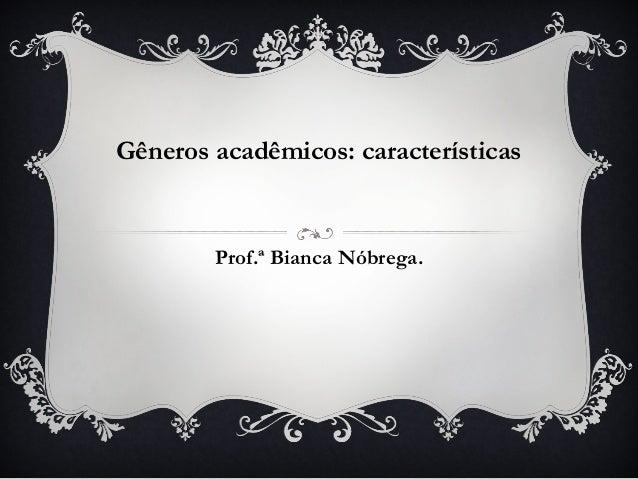 Gêneros acadêmicos: características        Prof.ª Bianca Nóbrega.