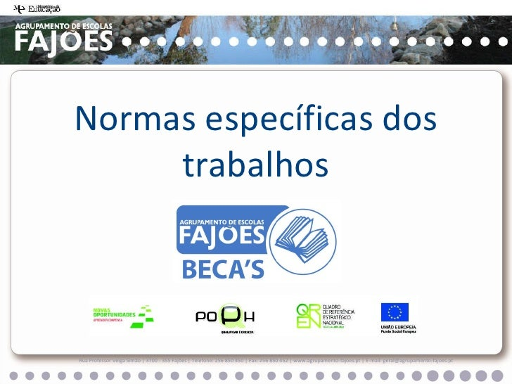 Normas específicas dos trabalhos Rua Professor Veiga Simão   3700 - 355 Fajões   Telefone: 256 850 450   Fax: 256 850 452 ...